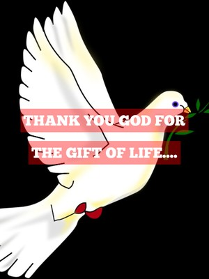 Thank you God for the Gift of Life....