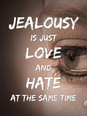 Jealousy is just love and hate at the same time