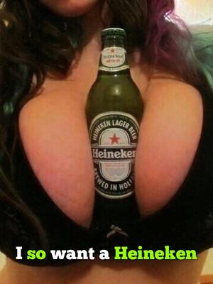 I so want a Heineken