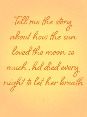 Tell me the story about how the sun loved the moon so much , hd died every night to let her breath .
