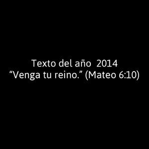 "Texto del año2014 ""Venga tu reino."" (Mateo 6:10)"