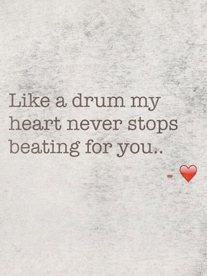 Like a drum my heart never stops beating for you.. - ❤️