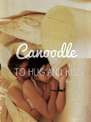 Canoodle - To hug and kiss