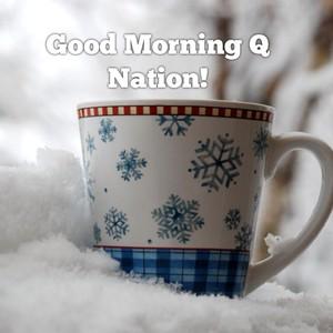 Good Morning Q Nation!