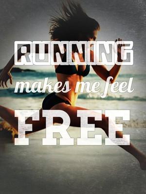 Running makes me feel free