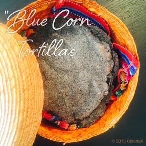 """""""Blue Corn Tortillas"""""""