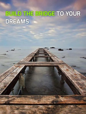 Build the bridge to your dreams