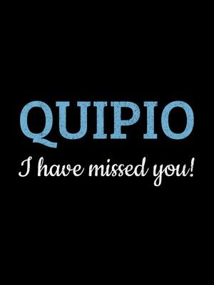 QUIPIO I have missed you!