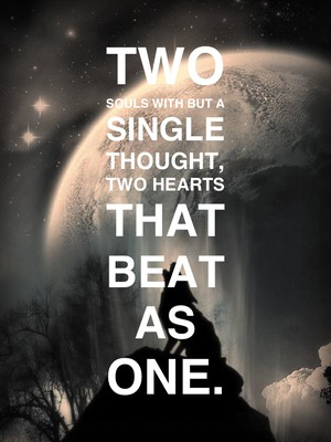 Two souls with but a single thought, Two hearts that beat as one.