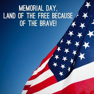 Memorial Day, Land of the free because Of the brave!