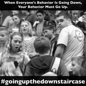 When Everyone's Behavior Is Going Down, Your Behavior Must Go Up. #goingupthedownstaircase