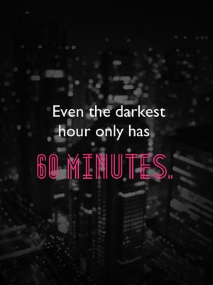 Even the darkest hour only has 60 minutes.