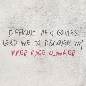 Difficult new routes Lead me to discover my Inner Rage Climber