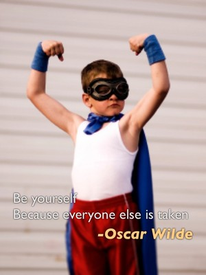 Be yourself Because everyone else is taken -Oscar Wilde
