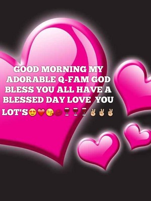 GOOD MORNING MY ADORABLE Q-FAM GOD BLESS YOU ALL HAVE A BLESSED DAY LOVE YOU LOT'S😍❤️😘💋🍷🍷🍷✌️✌️✌️