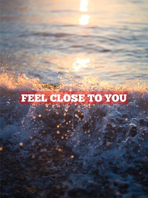 feel close to you