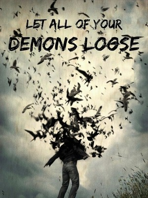 Let all of your demons loose