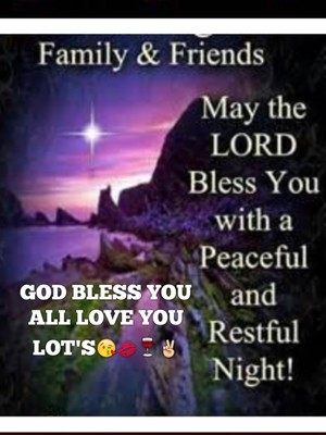 GOD BLESS YOU ALL LOVE YOU LOT'S😘💋🍷✌️