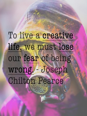 To live a creative life, we must lose our fear of being wrong. - Joseph Chilton Pearce