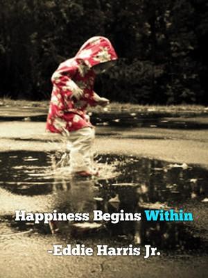 Happiness Begins Within -Eddie Harris Jr.