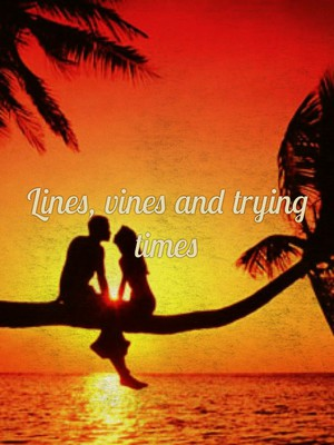 Lines, vines and trying times