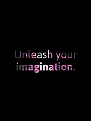 Unleash your imagination.