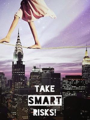 Take smart risks!
