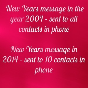 New Years message in the year 2004 - sent to all contacts in phone New Years message in 2014 - sent to 10 contacts in phone