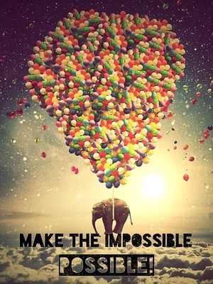 Make the impossible possible!