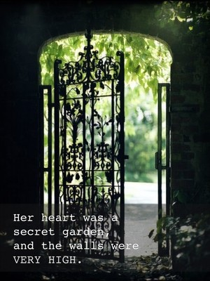 Her heart was a secret garden, and the walls were VERY HIGH.