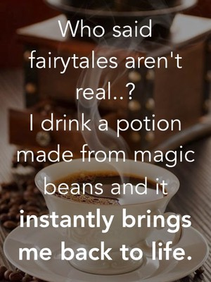 Who said fairytales aren't real..? I drink a potion made from magic beans and it instantly brings me back to life.
