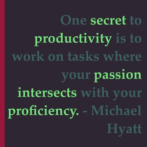 One secret to productivity is to work on tasks where your passion intersects with your proficiency. - Michael Hyatt