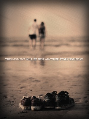 This moment will be just another story someday.