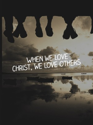 When we love Christ, we love others