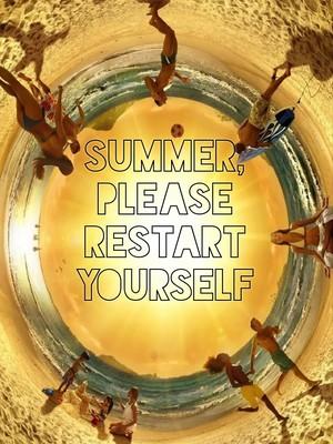 SUMMER, PLEASE RESTART YOURSELF