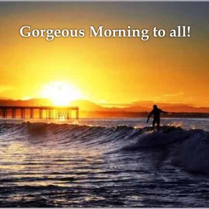 Gorgeous Morning to all!