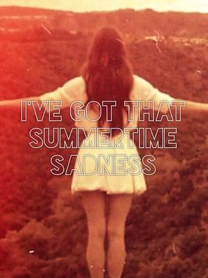 I've got that summertime sadness