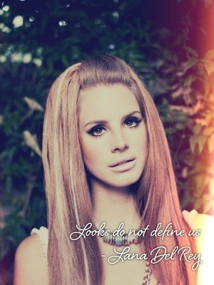 Looks do not define us - Lana Del Rey