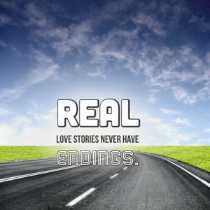 Real love stories never have endings.