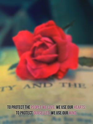 To protect the people we love, we use our hearts. To protect ourselves, we use our mind.