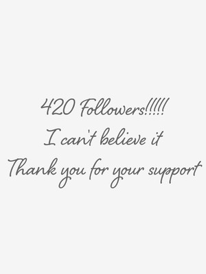 420 Followers!!!!! I can't believe it Thank you for your support