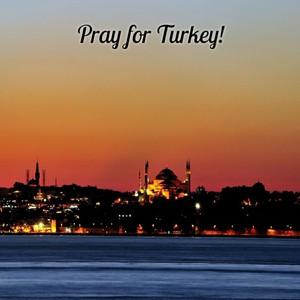 Pray for Turkey!