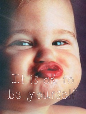 It is ok to be yourself