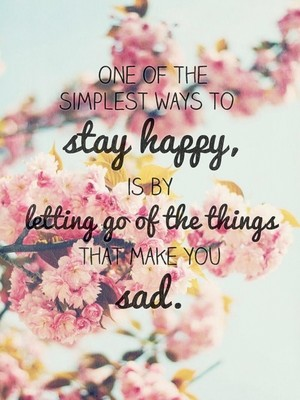 One of the simplest ways to stay happy, is by letting go of the things that make you sad.