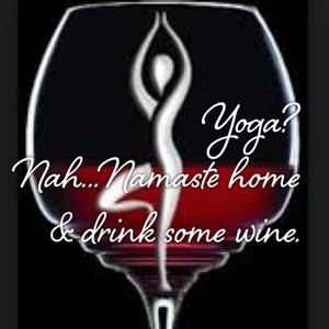 Yoga? Nah...Namaste home & drink some wine.