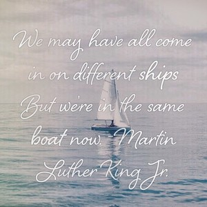 We may have all come in on different ships But we're in the same boat now. -Martin Luther King Jr.