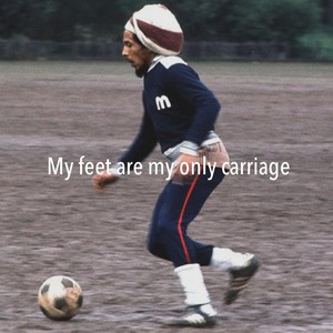 My feet are my only carriage