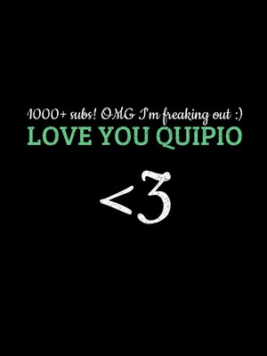 1000+ subs! OMG I'm freaking out :) LOVE YOU QUIPIO <3
