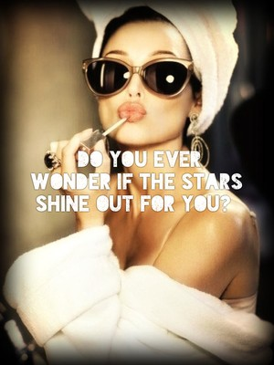 Do you ever wonder if the stars shine out for you?