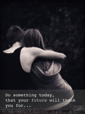 Do something today, that your future will thank you for...